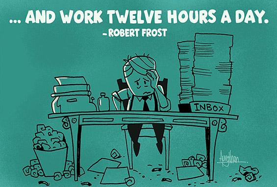 ...и да работиш по 12 часа на ден.