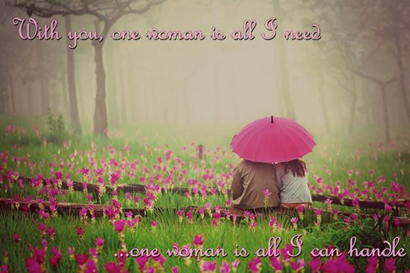 Со тебе, само една жена на светот ми е потребна …со само една жена би можел да излезам на крај.
