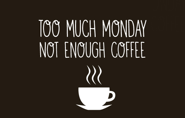 Премногу понеделник, премалку кафе