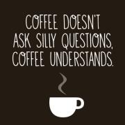 Кафето не поставува глупави прашања, кафето разбира