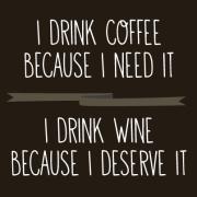 Пијам кафе зашто ми треба, пијам вино зашто заслужувам