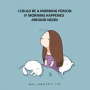 Би можела да бидам утринска личност ако утрата почнуваа некаде околу пладне