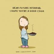 Драг иден сопругу, се надевам дека си добар готвач.