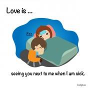 Љубов е... Кога те гледам покрај мене кога не се чувствувам добро.