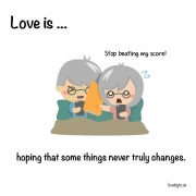 Љубов е... Кога се надеваме дека некои нешта никогаш нема да се променат.
