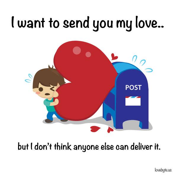 Сакам да ти ја испратам мојата љубов, но не верувам дека некој може да ти ја донесе.