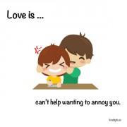 Љубов е... Кога не можам да одолеам да ти досадувам.