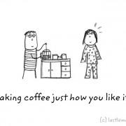 Го правам кафето онака како што ти го сакаш