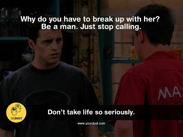 Зошто мора да раскинеш со неа? Биди маж. Едноставно не ѝ се јавувај повеќе.